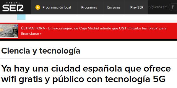 Cadena Ser - 25/02/2015- Ya hay una ciudad española que ofrece wifi gratis y público con tecnología 5G